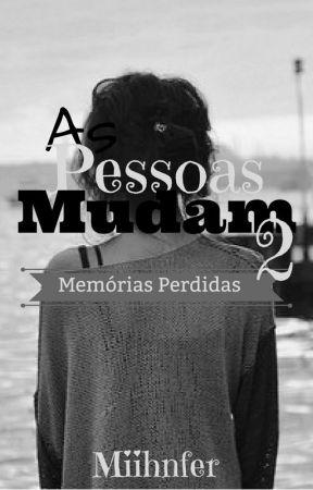 As Pessoas Mudam 2 - Memórias Perdidas. by Miihnfer