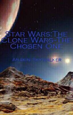 Star Wars: The Clone Wars--The Chosen One  by haydenobsessed