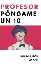 ¡Profesor, póngame un 10! 【Lumin / XiuHan】 by sugxrkingdom