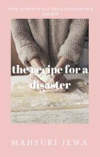 The Recipe For A Disaster by mahsurijewa