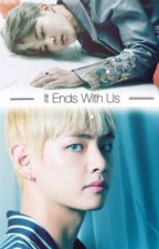 It Ends With Us [VMIN || BTS] by taehyungie_98