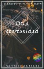Una Oportunidad Más.[Completa] by Gab_andrade15