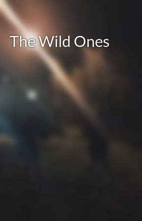 The Wild Ones  by shelbygpeters