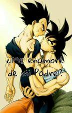 ¿¡Me Enamore De Mi Padre!? (GokuXVegeta) by fany_otaku