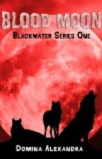 Blood Moon ~ Lesbian Story ~ Blackwater Series Book 1 by DominaAlexandra