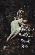 Reject Me? Well Now Regret It!  by Diabla2blea