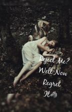 Reject me ? Well now regret it! by WifiPrincess420