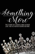 Something More :: the story of Xerxes and Esther retold by jada-writes