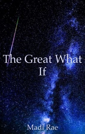 The Great What If by PurplePanda1357