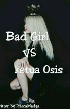 Bad Girl vs Ketua Osis by PriscaMadya_