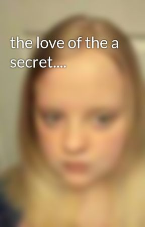 the love of the a secret.... by SkylarHigdon