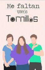 Me Faltan Unos Tornillos ― CANCELADA ― by Bella_Marin94