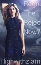 Regret the reject now? by highwithziam