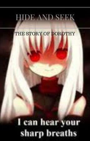 Hide and Seek: Story of Dorothy by miari_