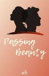Passing Beauty (COMPLETED) by eliquinto