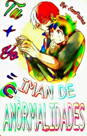 Tú + Yo = Imán de Anormalidades by SanPalma