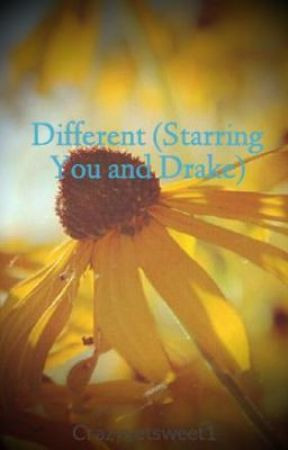 Different (Starring You and Drake) by Crazyyetsweet1