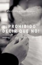 ¡Prohibido decir que NO! by AnnaBlanco5M
