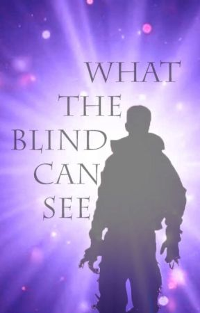 What The Blind Can See by Epically_Ethan