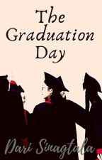 The Graduation Day (Completed Chapters!) by IonniGrace