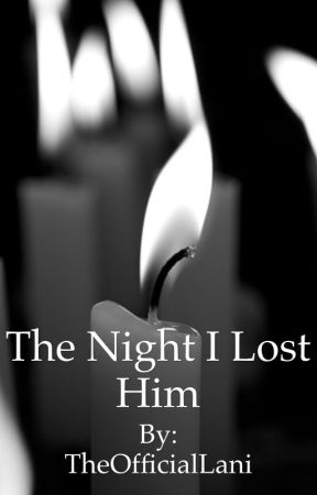 The Night I Lost Him by TheOfficialLani