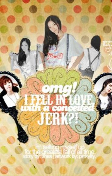 OMG! I fell inlove with a conceited jerk?! by Koteeeng