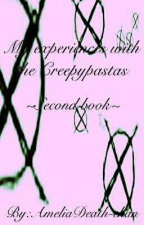 ×~My Experiences with The Creepypastas~× (Xx~Second book~xX) by AmeliaDeath-chan