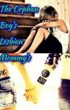 The Orphan Boy's Lesbian Mommy's  by FutaQueenDreamer