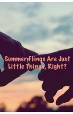 Summer Flings Are Just Little Things, Right? by MakaylaaNadinee
