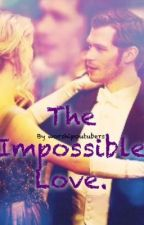 The impossible love. {a klaroline fanfiction} by worshipyoutubers
