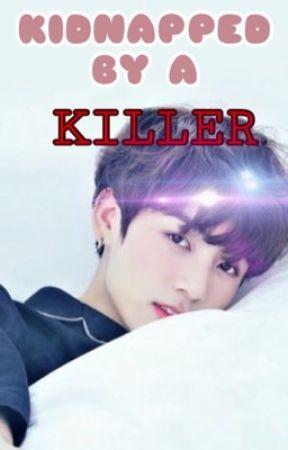Kidnapped By A Killer |Jeon Jungkook|FF - Chapter 1 - Wattpad