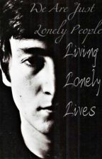 We are Just Lonely People, Living Lonely Lives (Beatle Fan Fic) by Sarathebeatlelover