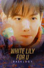 White Lily For U [ChanBaek] by baeklogy