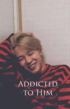 Addicted to Him by hopeiiii