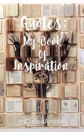Quotes: My Book Of Inspiration by ImCalledAmber