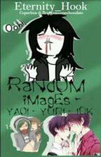 RaNdOM iMagEs- YAOI - YURI - IDK by Eternity_Hook