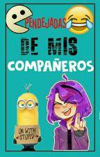 Pendejadas De Mis Compañeros :v by Lu_Gundersen