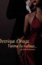Chronique d'Inaya: Femme de mafieux by R-Princesse