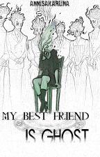 My Best Friend Is Ghost by Annisa_karlina