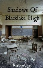 Shadows of Blacklake High by RestlessOne