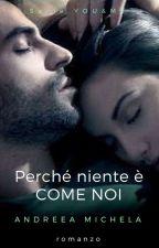 Perché niente è come noi  (4 libro della Serie You&Me) by Andreea-Michela