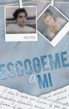 Escógeme a mí (Próximamente) by MozzyCB