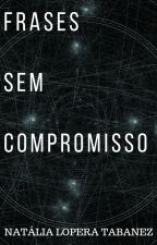 Frases sem compromisso by NatliaLoperaTabanez