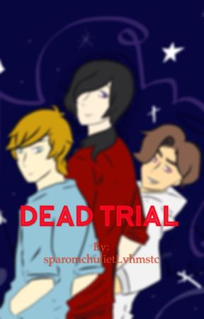 Dead trial by sparomchulietLvhmstc