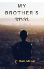 My Brother's Rival by yuktamandekar