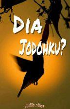 Dia Jodohku? by adilaithr
