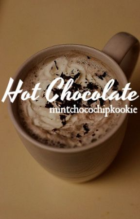 Hot Chocolate by mintchocochipkookie