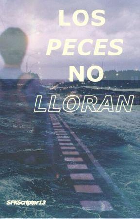LOS PECES NO LLORAN by SFKScriptor13