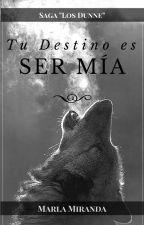 """TU DESTINO ES SER MÍA© {TERMINADA} """"Saga Los Dunne"""" Libro  1 by marlamiranda17"""