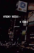 spooky riddle k-idol  by chocobaerii